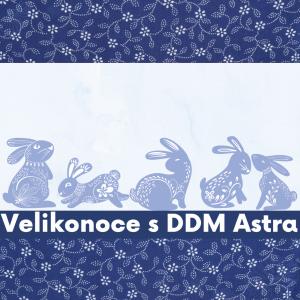 Velikonoce s DDM Astra